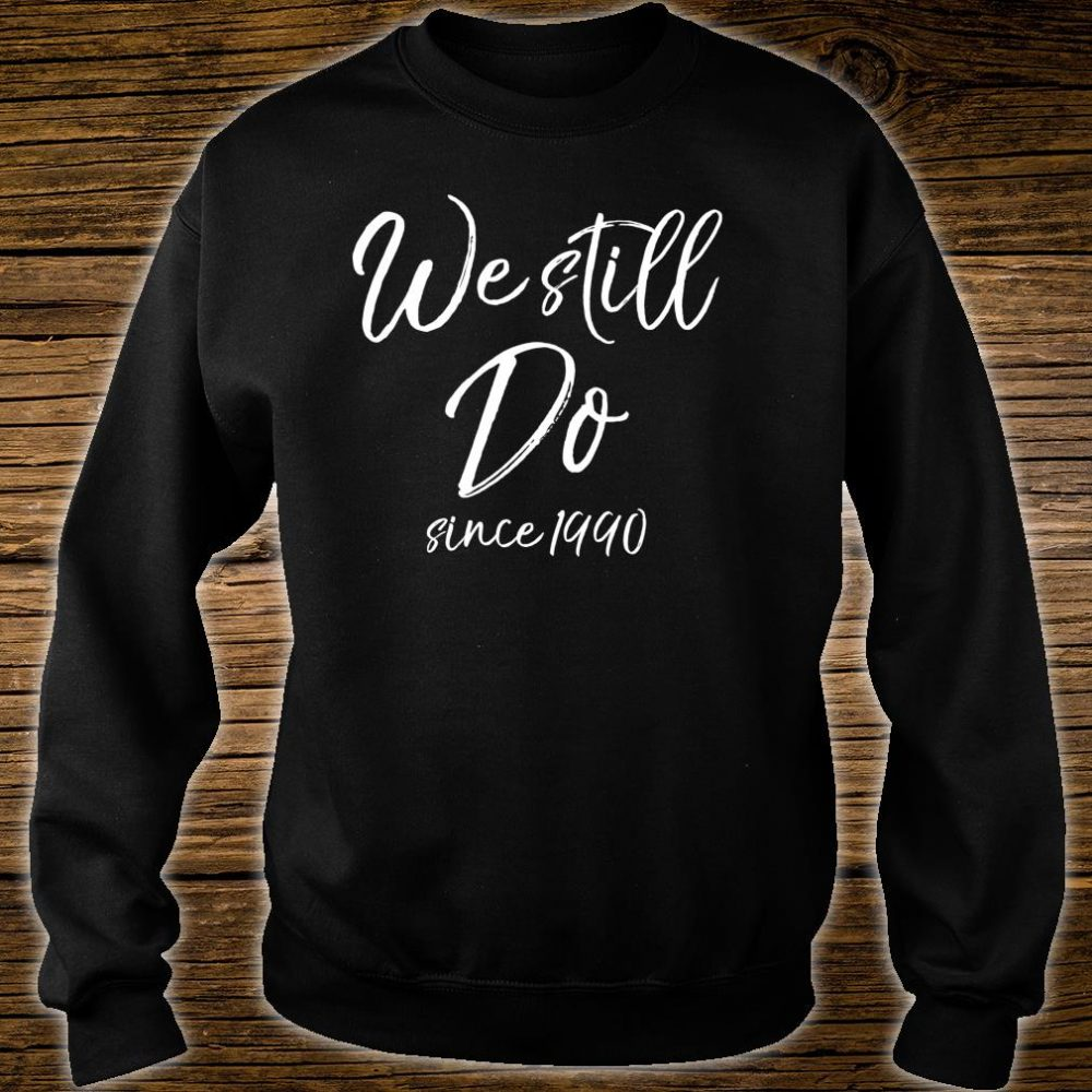 Matching Anniversary for Couples We Still Do Since 1990 Shirt sweater