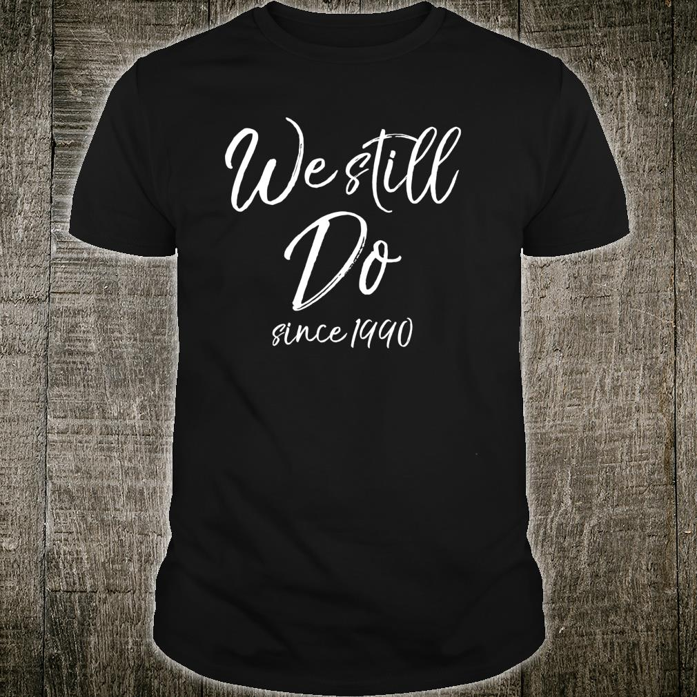 Matching Anniversary for Couples We Still Do Since 1990 Shirt