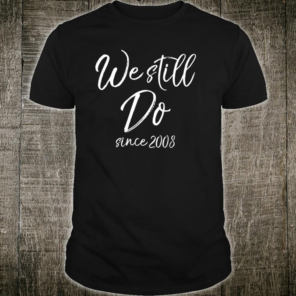Matching Anniversary for Couples We Still Do Since 2008 Shirt
