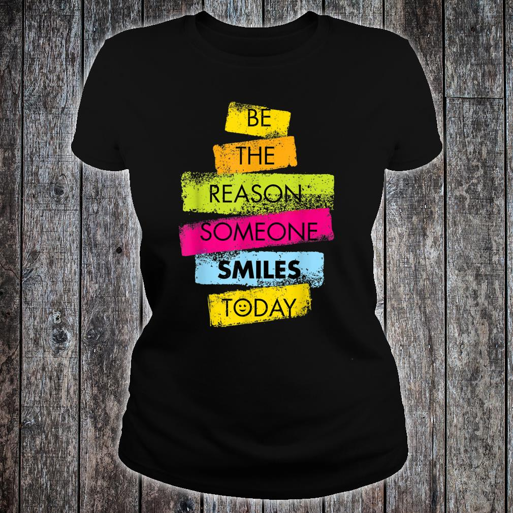 Motivation Be The Reason Someone SMILES Today Positive Shirt ladies tee