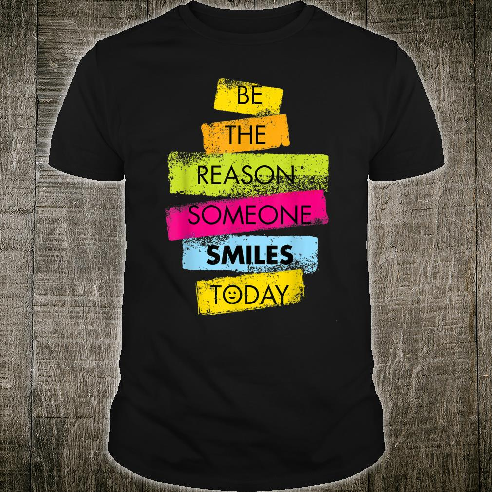 Motivation Be The Reason Someone SMILES Today Positive Shirt