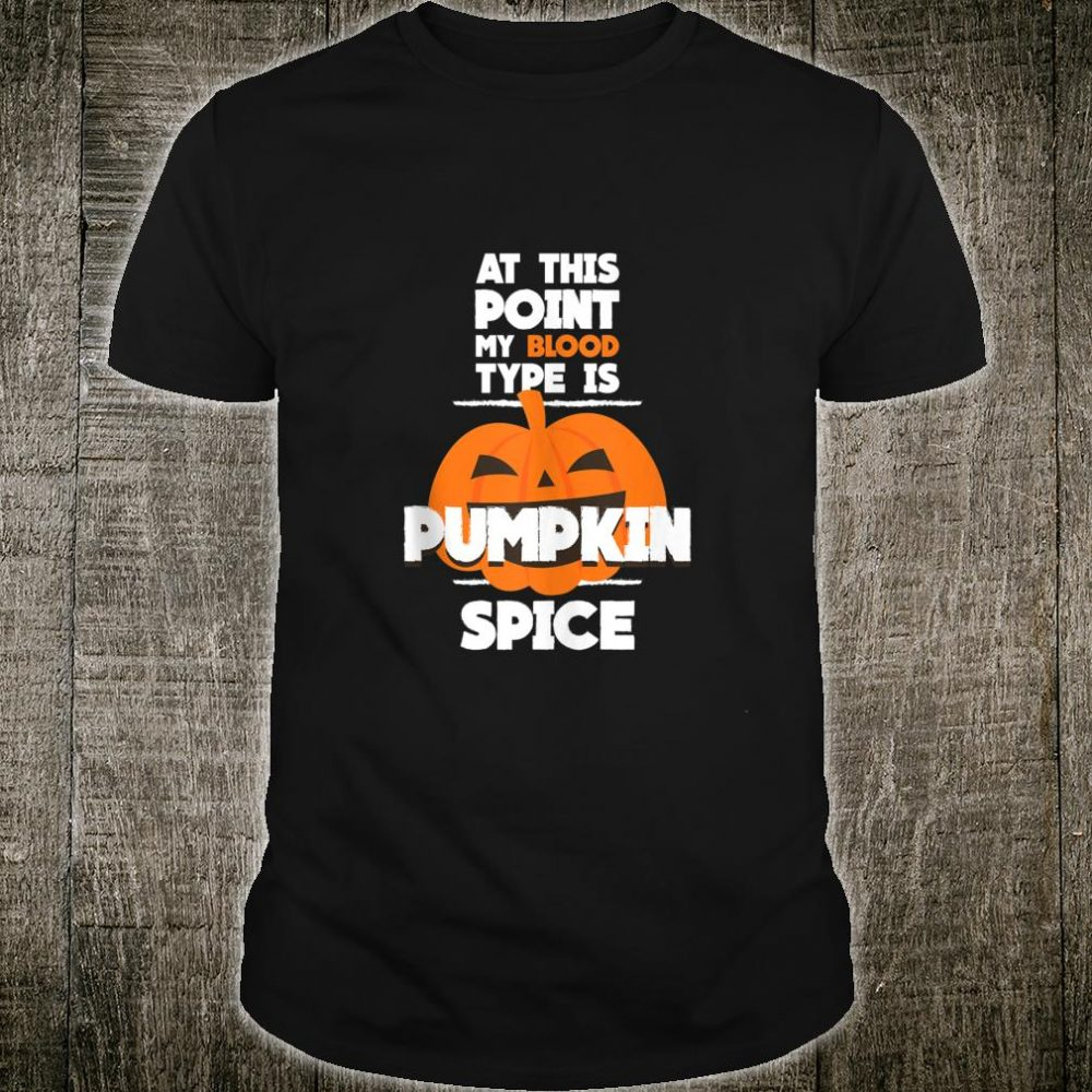 My Blood Type Is Pumpkin Spice Halloween Shirt