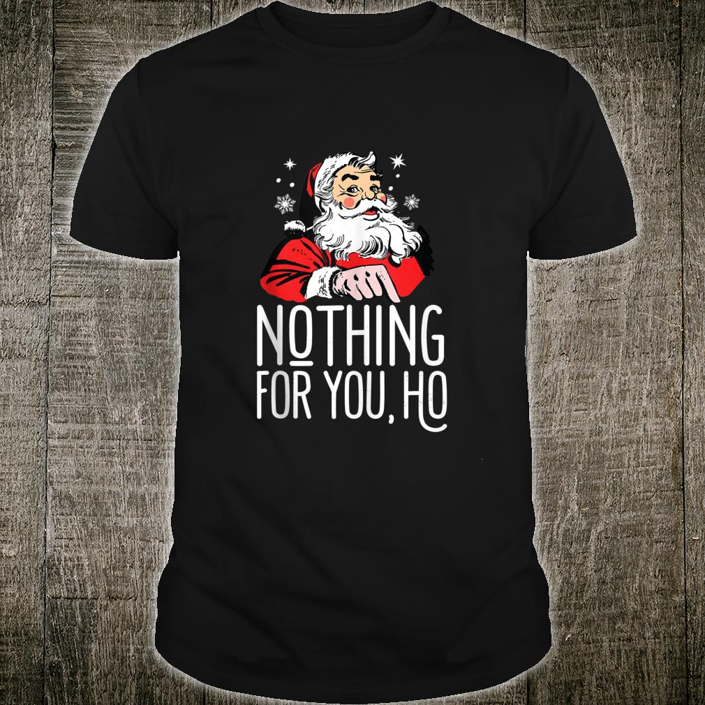 Nothing For You Ho Dirty Santa Offensive Christmas Shirt
