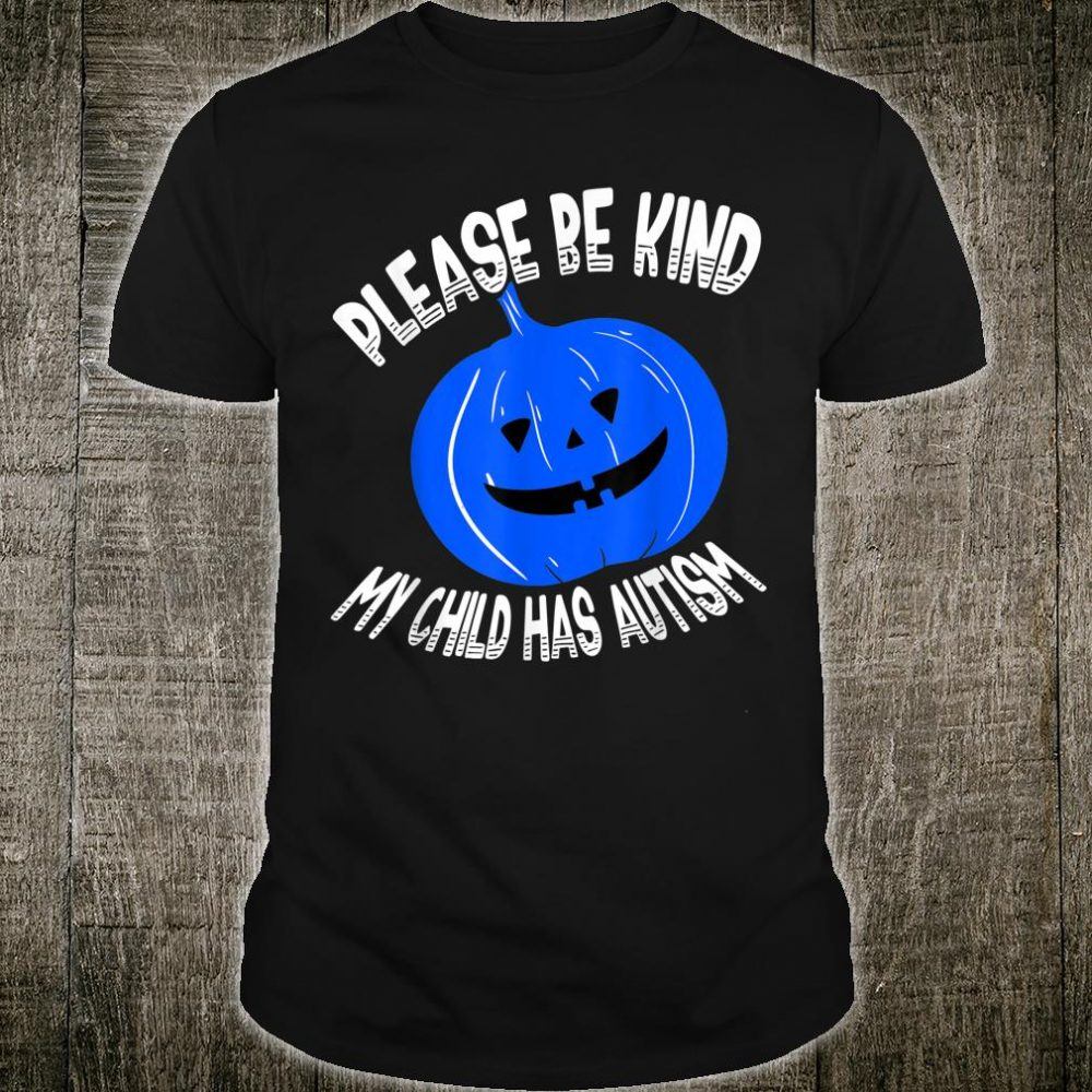 Please Be Kind My Child Has Autism Blue Bucket Awareness Shirt