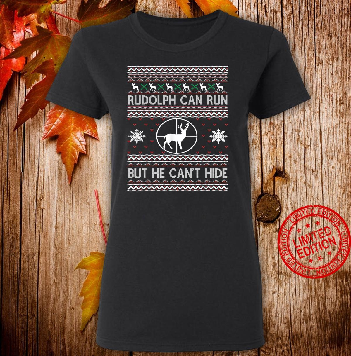 Rudolph Can Run But He Can't Hide Ugly Christmas Shirt ladies tee