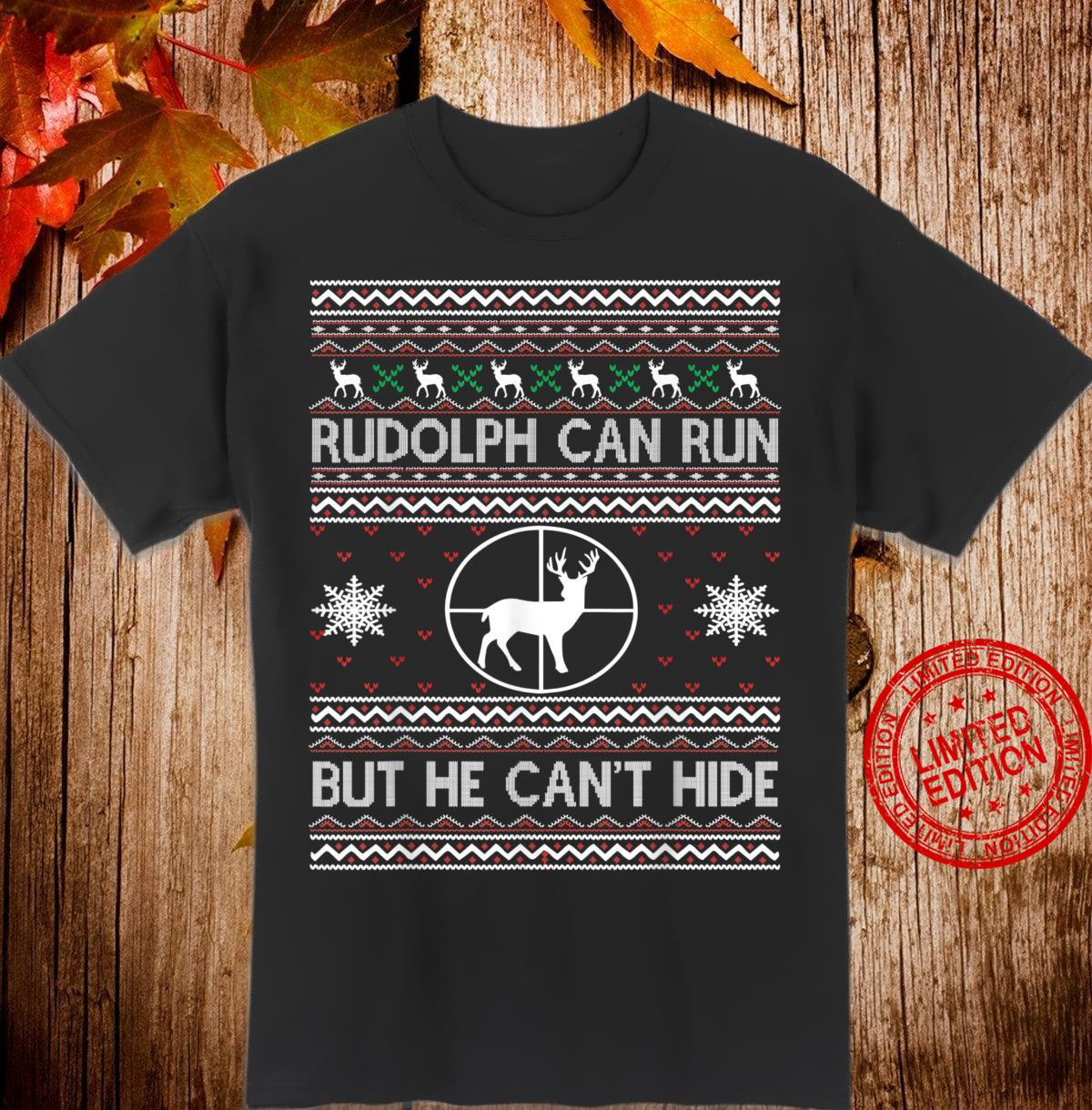 Rudolph Can Run But He Can't Hide Ugly Christmas Shirt
