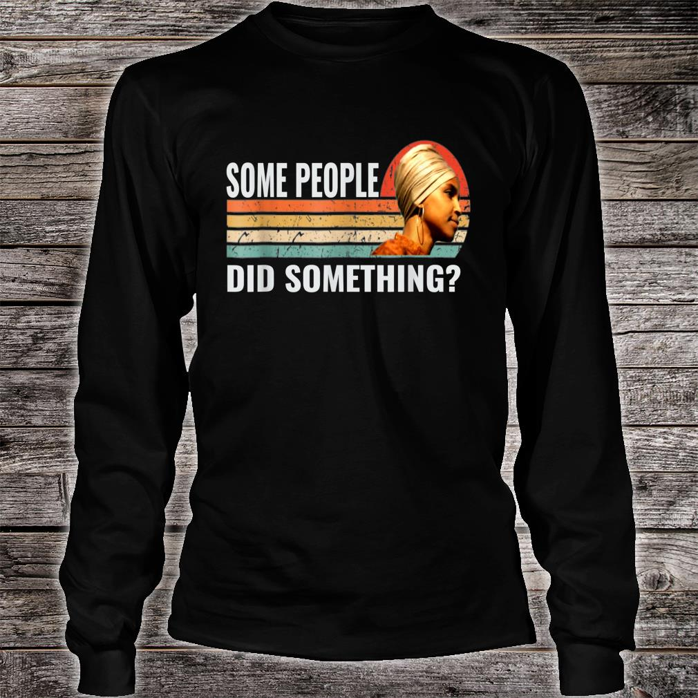 Some People Did Something Shirt long sleeved
