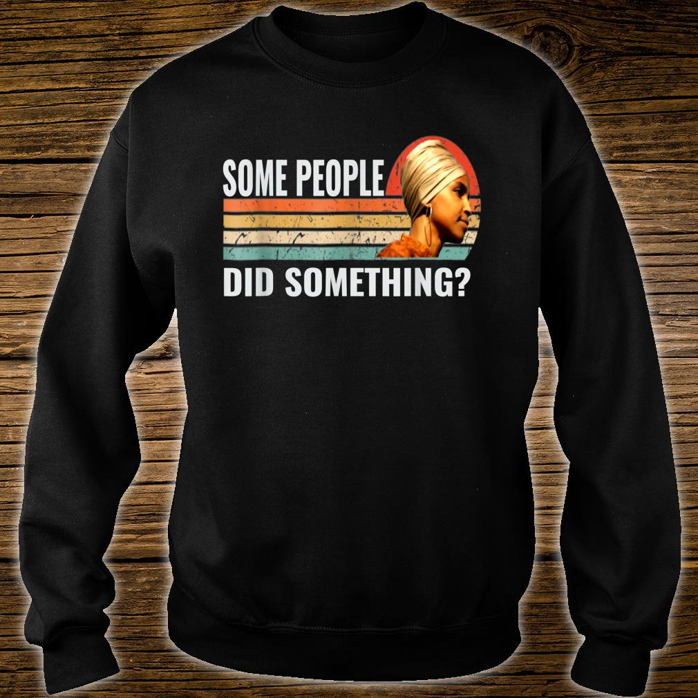 Some People Did Something Shirt sweater