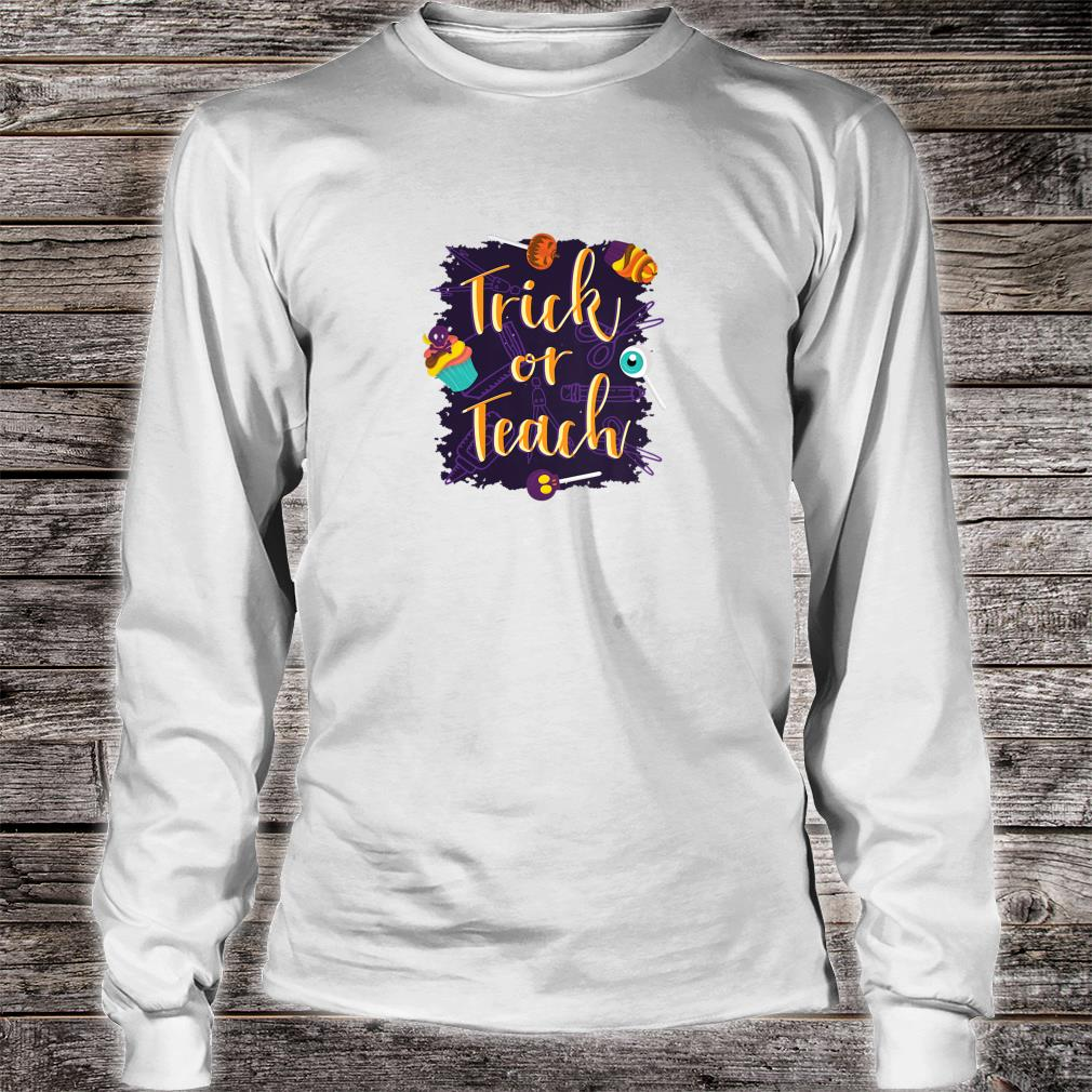 Trick or Teach Halloween Shirt long sleeved