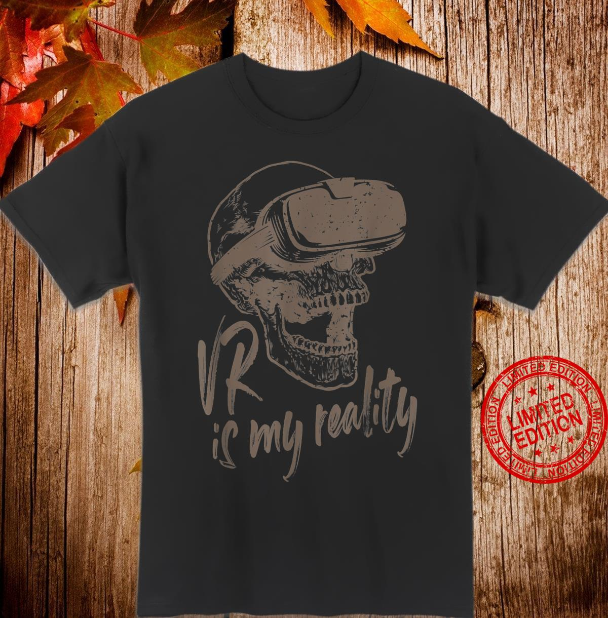 VR Is My Reality Virtual Reality Shirt